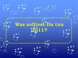 Was solltest du 2011 tun?